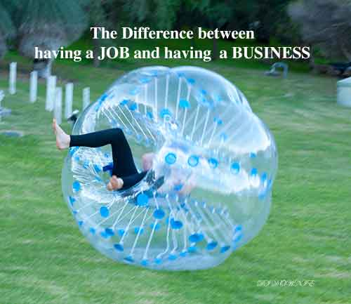The Difference between Having a Job  to Having a Business